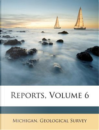 Reports, Volume 6 by Michigan Geological Survey
