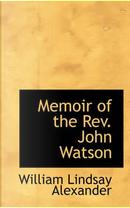 Memoir of the Rev. John Watson by William Lindsay Alexander