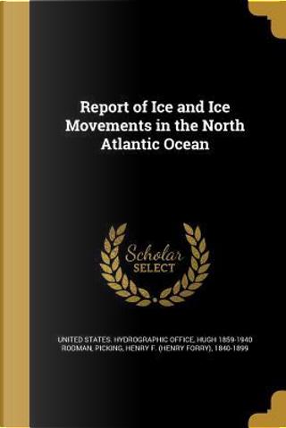 REPORT OF ICE & ICE MOVEMENTS by Hugh 1859-1940 Rodman