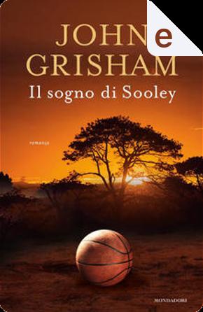 Il sogno di Sooley by John Grisham