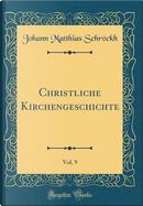 Christliche Kirchengeschichte, Vol. 9 (Classic Reprint) by Johann Matthias Schröckh