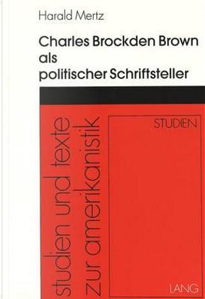 Charles Brockden Brown als politischer Schriftsteller by Harald Mertz
