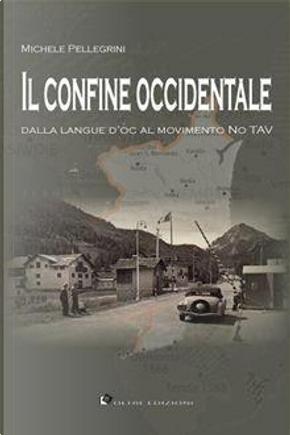 Il confine occidentale. Dalla langue d'oc al movimento No Tav by Michele Pellegrini