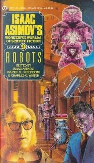 Robots by C.M. Kornbluth, Clifford D. Simak, David Brin, George H. Smith, Harry Slesar, Henry Kuttner, Philip K. Dick, Robert Sheckley, Thomas Easton