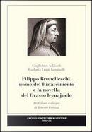 Filippo Brunelleschi, uomo del Rinascimento e la novella del grasso legnajuolo by Guglielmo Adilardi