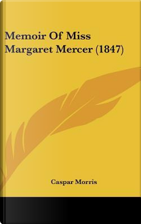 Memoir of Miss Margaret Mercer (1847) by Caspar Morris