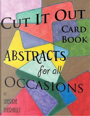 Cut It Out - Book of Greeting Cards by Sherrie R. Theriault