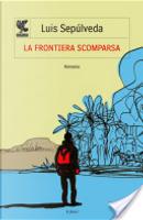 La frontiera scomparsa by Luis Sepulveda