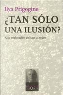 ¿Tan sólo una ilusión? by Ilya Prigogine