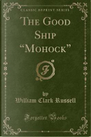 The Good Ship Mohock (Classic Reprint) by William Clark Russell