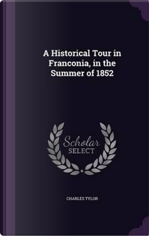 A Historical Tour in Franconia, in the Summer of 1852 by Charles Tylor