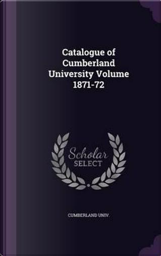 Catalogue of Cumberland University Volume 1871-72 by Cumberland Univ