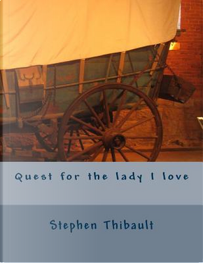 Quest for the Lady I Love by Stephen Thibault