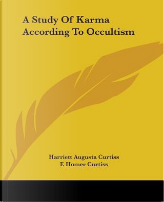 A Study of Karma According to Occultism by Harriett Augusta Curtiss
