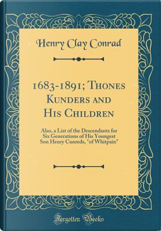 1683-1891; Thones Kunders and His Children by Henry Clay Conrad