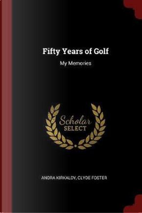 Fifty Years of Golf by Andra Kirkaldy