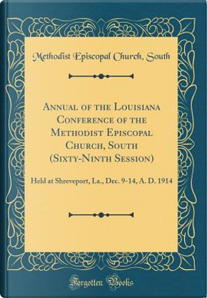 Annual of the Louisiana Conference of the Methodist Episcopal Church, South (Sixty-Ninth Session) by Methodist Episcopal Church South