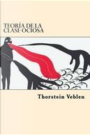 Teoria De La Clase Ociosa by Thorstein Veblen