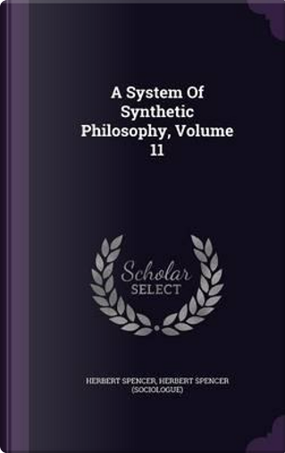 A System of Synthetic Philosophy, Volume 11 by Herbert Spencer