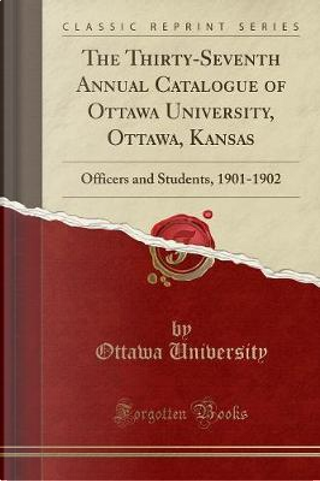 The Thirty-Seventh Annual Catalogue of Ottawa University, Ottawa, Kansas by Ottawa University