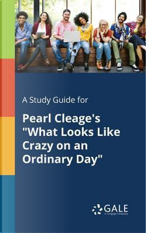 """A Study Guide for Pearl Cleage's """"What Looks Like Crazy on an Ordinary Day"""" by Cengage Learning Gale"""