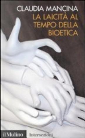 La laicità al tempo della bioetica by Claudia Mancina