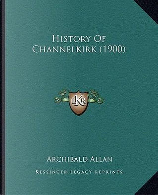 History of Channelkirk (1900) by Archibald Allan
