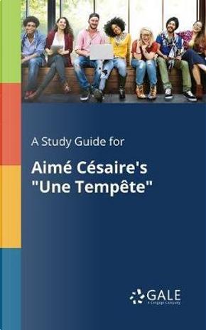 """A Study Guide for Aimé Césaire's """"Une Tempête"""" by Cengage Learning Gale"""