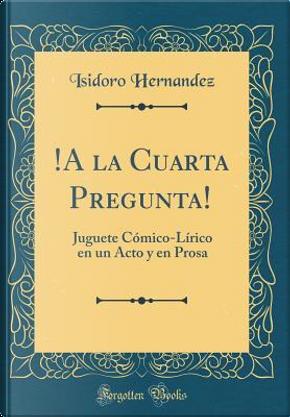 !A la Cuarta Pregunta! by Isidoro Hernandez