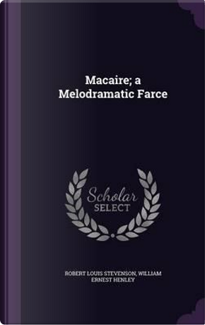 Macaire; A Melodramatic Farce by Robert Louis Stevenson