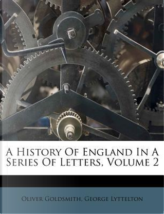A History of England in a Series of Letters, Volume 2 by oliver Goldsmith