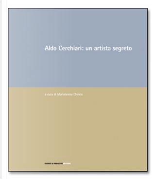 Aldo Cerchiari: un artista segreto