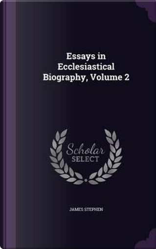 Essays in Ecclesiastical Biography, Volume 2 by James Stephen