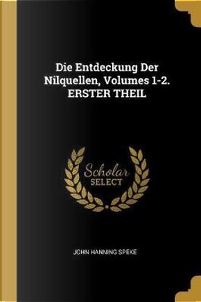 Die Entdeckung Der Nilquellen, Volumes 1-2. Erster Theil by JOHN HANNING SPEKE