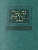 Marie Stuart, Tragedie En Cinq Actes... by Pierre Antoine Lebrun