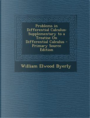 Problems in Differential Calculus by William Elwood Byerly