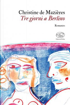 Tre giorni a Berlino by Christine De Mazières