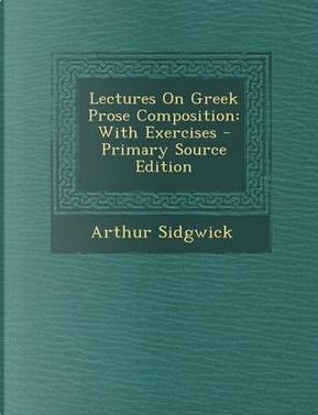 Lectures on Greek Prose Composition by Arthur Sidgwick