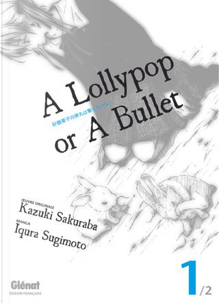 A Lollypop or A Bullet, Tome 1 by Kazuki Sakuraba, Iqura Sugimoto