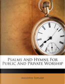 Psalms and Hymns for Public and Private Worship by Augustus Toplady