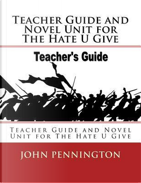 Teacher Guide and Novel Unit for the Hate U Give by John Pennington
