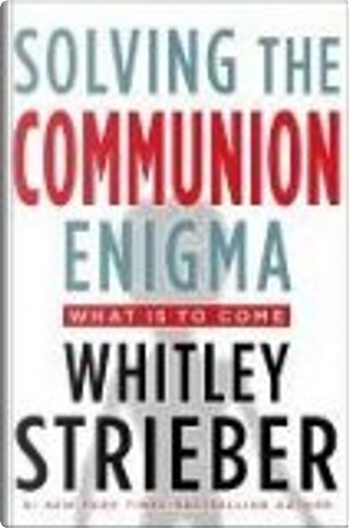 Solving the Communion Enigma by Whitley Streiber, Whitley Strieber