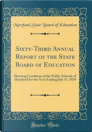 Sixty-Third Annual Report of the State Board of Education by Maryland State Board Of Education
