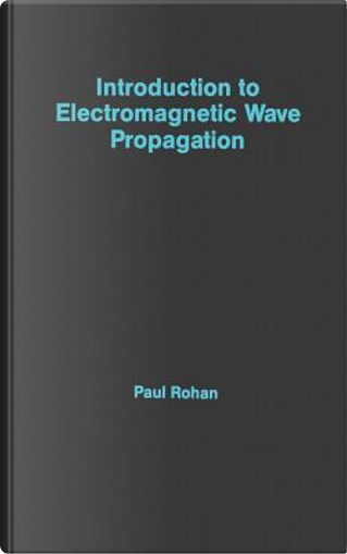 Introduction to Electromagnetic Wave Propagation by Paul Rohan