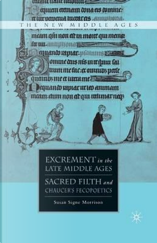 Excrement in the Late Middle Ages by S. Morrison