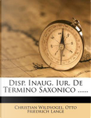 Disp. Inaug. Iur. de Termino Saxonico ...... by Christian Wildvogel