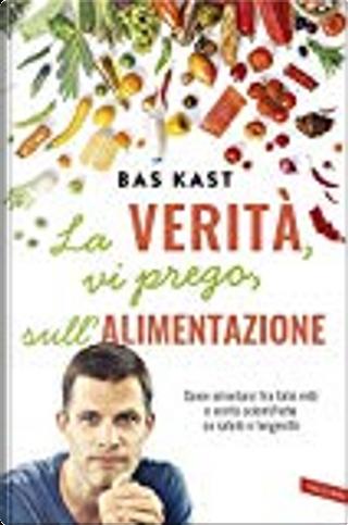 La verità, vi prego, sull'alimentazione by Bas Kast