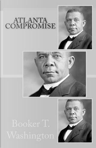 Atlanta Compromise by Booker T. Washington