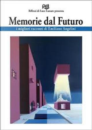 Memorie dal futuro by Emiliano Angelini