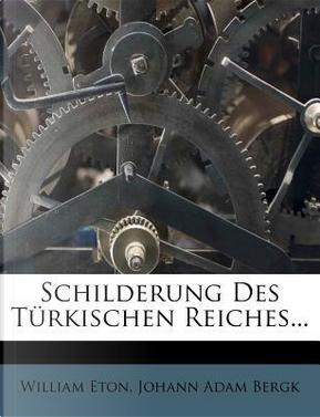 Schilderung Des Turkischen Reiches. by William Eton